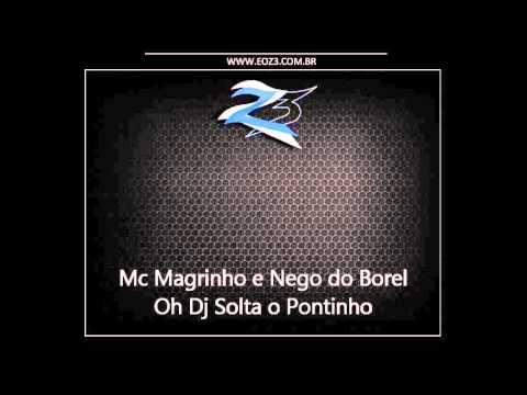 Mc Magrinho E Nego Do Borel - Oh Dj Solta O Pontinho [LANÇAMENTO 2013]