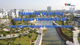 Thành phố Thanh Hóa đẩy mạnh thu hút đầu tư.