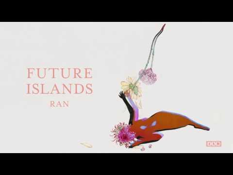 Future Islands - Ran