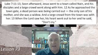Luke 7: 11-13  Lesson 73 April 14, 2021