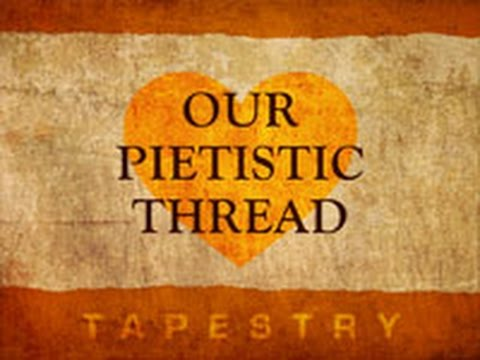 Tapestry: Our Pietistic Thread
