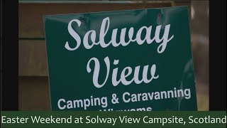 Easter Weekend 2018 at Solway View Campsite, Kirkcudbright, Scotland