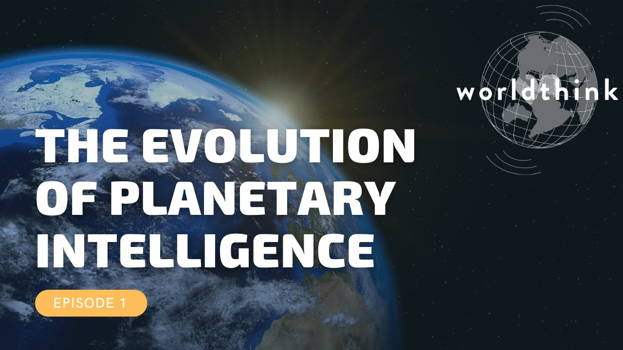Episode 1: The Evolution of Planetary Intelligence