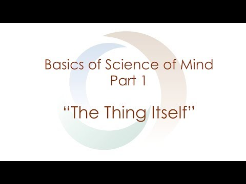 """Basics of Science of Mind: Part 1 """"The Thing Itself"""" 