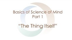 "Basics of Science of Mind: Part 1 ""The Thing Itself"" 