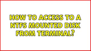 How to access to a NTFS mounted disk from terminal?