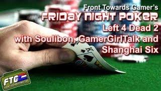 Friday Night Poker: Episode 4: Left 4 Dead 2