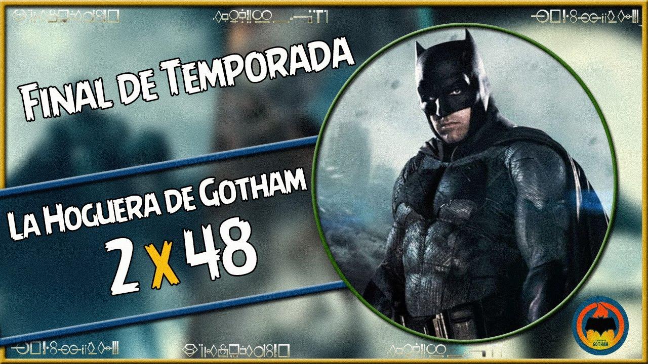#48 - La Hoguera de Gotham - FIN DE TEMPORADA - BATFLECK de nuevo - Resaca DcFandome