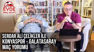 Serdar Ali Çelikler ile Konyaspor - Galatasaray  Maç Yorumu | Evde Maç Keyfi
