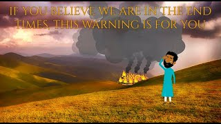 IF YOU BELIEVE WE ARE IN THE END TIMES, THIS WARNING IS FOR YOU (Mirror)