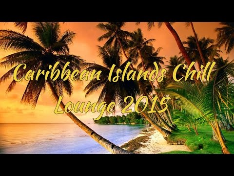 Caribbean Islands Chill Lounge 2015 [HD]