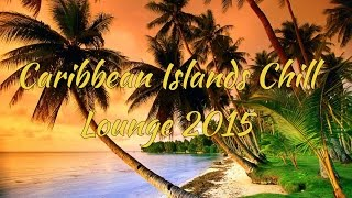 Download Caribbean Islands Chill Lounge 2015 [HD] MP3 song and Music Video