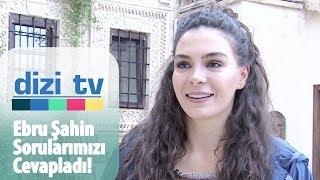 Ebru Şahin sorularımızı cevapladı - Dizi Tv 650. Bölüm
