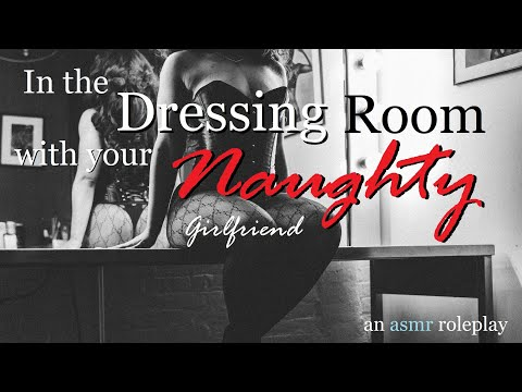 In The Dressing Room With Your Naughty Girlfriend ASMR Roleplay -- (Female X Listener)