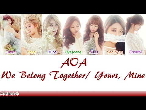 AOA (에이오에이): We Belong Together/Yours, Mine (니꺼 내꺼) Lyrics