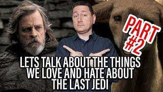 PART 2 - Lets Talks About What We Love And Hate About Star Wars The Last Jedi