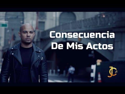 JC- CONSECUENCIA DE MIS ACTOS (VIDEO OFICIAL)
