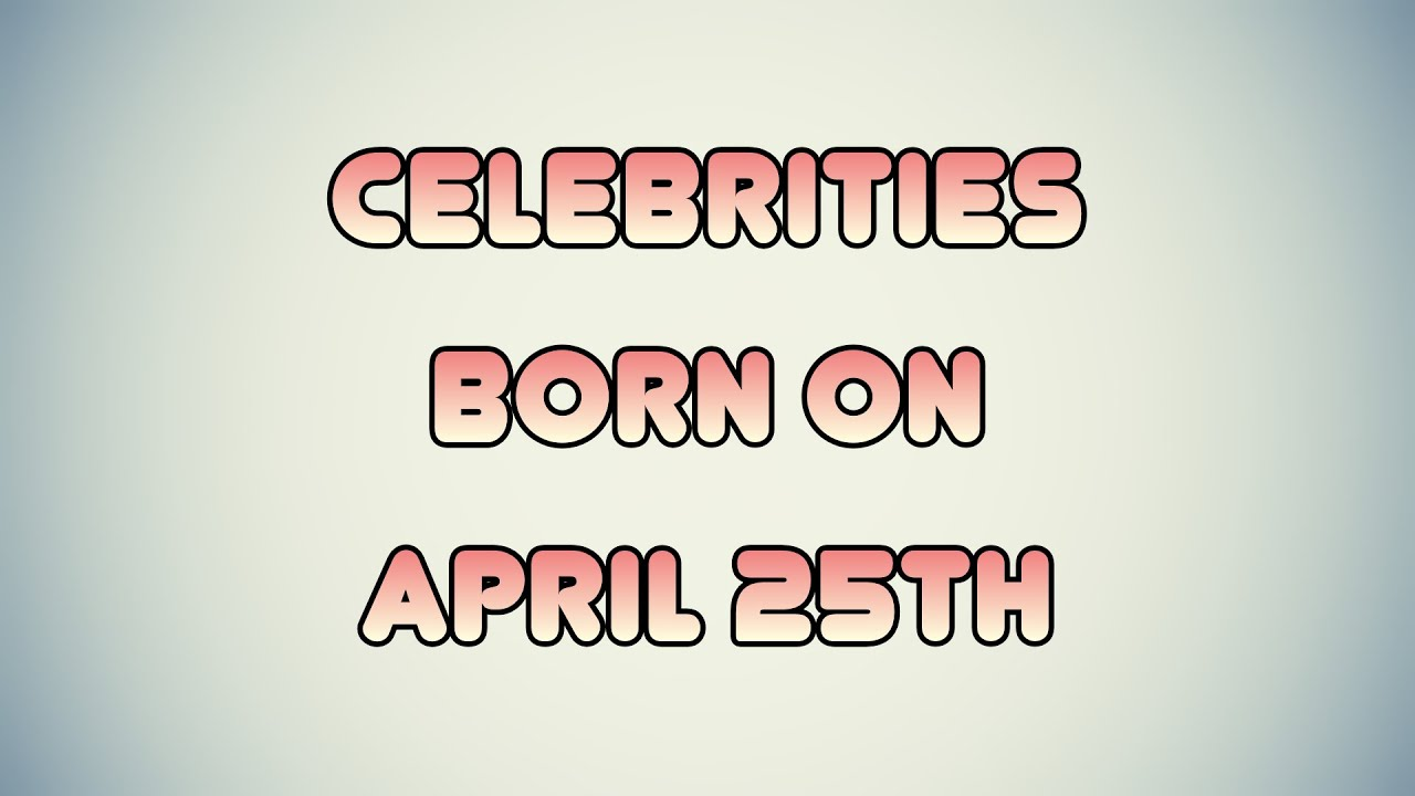 April 25 Birthdays | Famous Birthdays