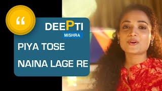 Piya Tose Naina Lage Re by Deepti Mishra (Cover)