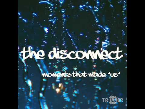 """The Disconnect - Moments That Made """"Us"""""""