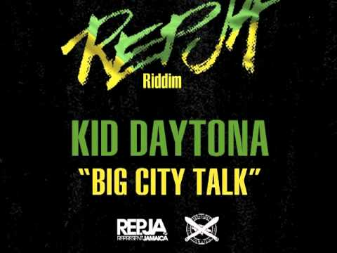 Kid Daytona - Big City Talk - (CLEAN) REPJA RIDDIM - August 2012