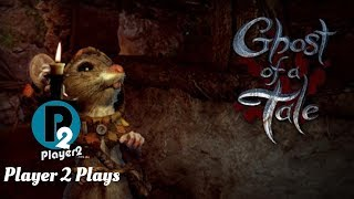 Player 2 Plays - Ghost of a Tale