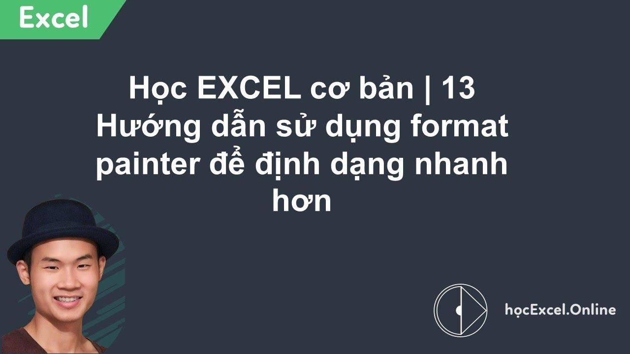 Học EXCEL cơ bản | 13 Hướng dẫn sử dụng format painter để định dạng nhanh hơn