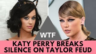 WTF! Katy Perry Breaks Silence On Taylor Swift Feud!