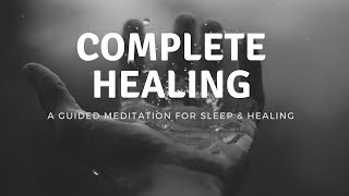 COMPLETE HEALING A guided sleep meditation for deep sleep & healing, healing music, deep sleep