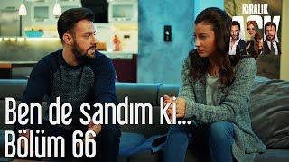 Kiralık Aşk 66 Bölüm Ben de Sandım ki