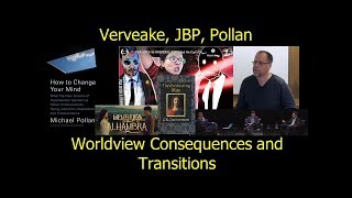 Vervaeke, JBP, Pollan, Worldview Options, Meaning and Transitions