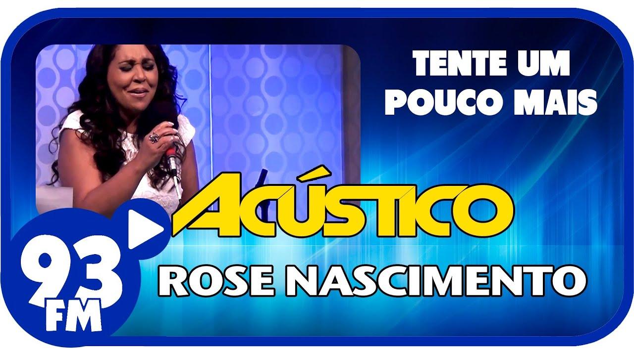 Rose Nascimento - TENTE UM POUCO MAIS - Acústico 93 - AO VIVO - Janeiro de 2014