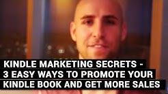 Kindle Marketing Secrets - 3 Easy Ways To Promote Your Kindle Book And Get More Sales