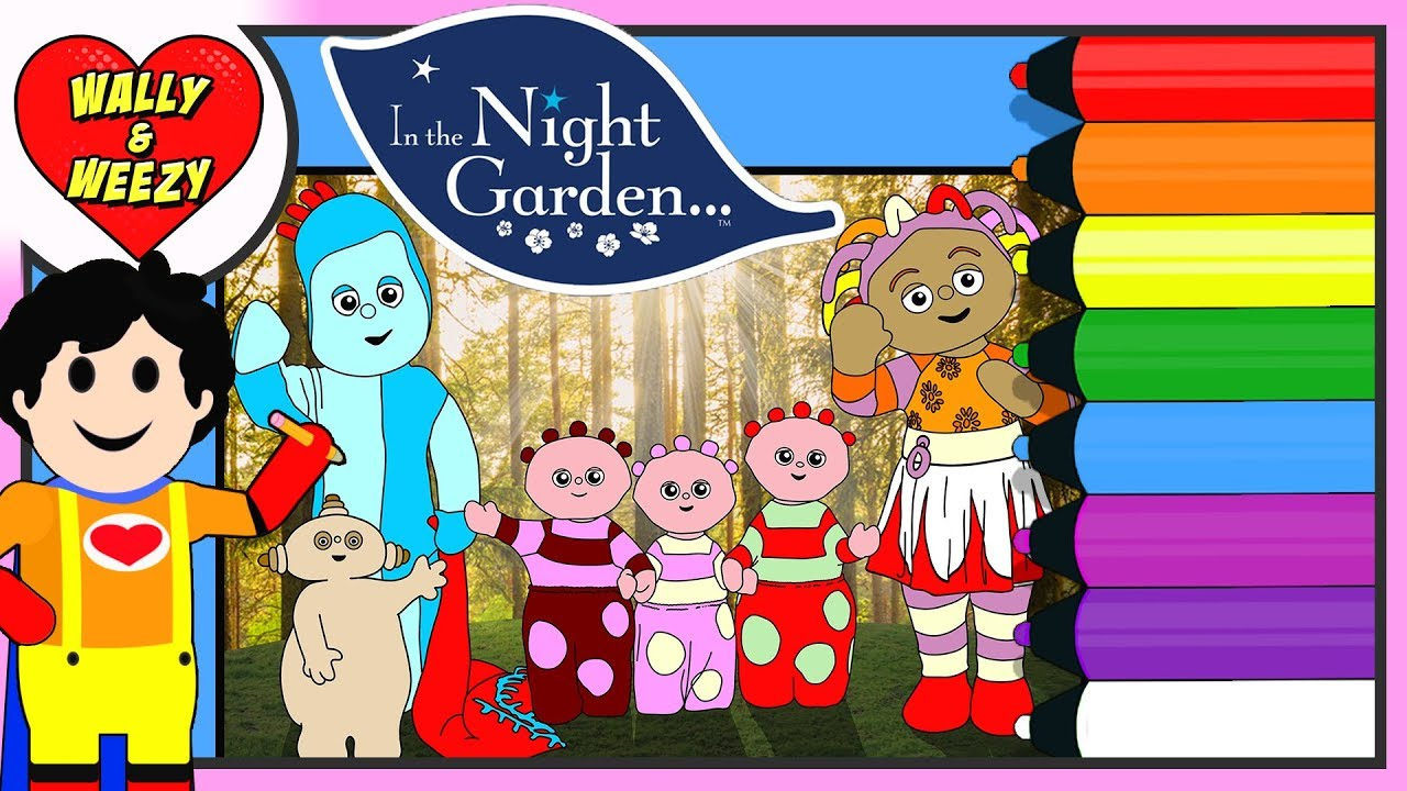 Coloring In The Night Garden - Iggle piggle, Makka Pakka, Upsy Daisy Coloring Page | Wally and Weezy