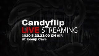 2020-05-23.sat Candyflip - Live Streaming Party at koenjicave