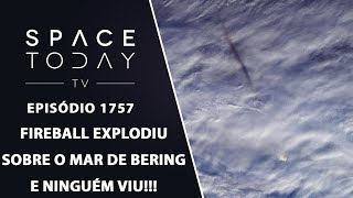 FIREBALL EXPLODIU SOBRE O MAR DE BERING E NINGUÉM VIU!!! | SPACE TODAY TV EP.1757