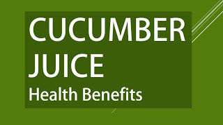 Cucumber Juice - Amazing Health Benefits of Cucumber Juice - Benefits Cucumber