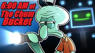 6:00 AM at The Chum Bucket! 😱  | Squidward's Scary Story!