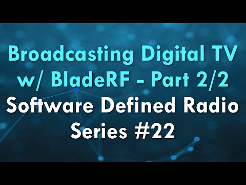 Broadcasting Digital TV w/ BladeRF - Part 2/2 - Software Defined Radio Series #22