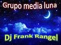grupo media luna mosaico para que mentir (dj frank rangel)