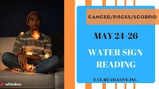 "CANCER/PISCES/SCORPIO - ""THINGS ARE SERIOUS AND THEY ARE READY"" MAY 24-26 WATER SIGN TAROT READING"