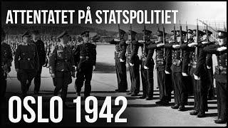 Osvald-gruppa, attentatet på Statspolitiet 1942.