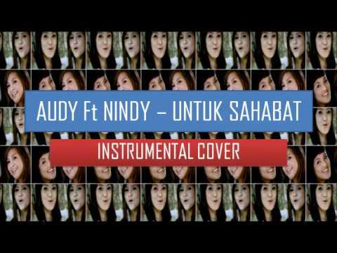 AUDY Ft NINDY - UNTUK SAHABAT (INSTRUMENTAL VERSION)