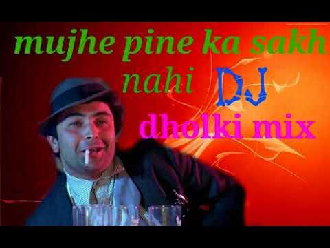 Mujhe Pine Ka Sakh Nehi/dj Dholki Mix