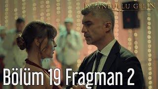 İstanbullu Gelin 19. Bölüm 2. Fragman