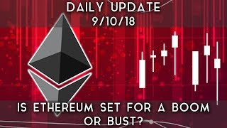 Daily Update (9/10/18) | Is Ethereum set for a boom or bust?
