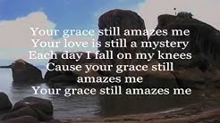 'Your Grace Still Amazes Me'(Lyrics) Phillips, Craig & Dean