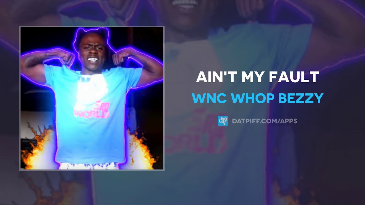 WNC Whop Bezzy — Ain't My Fault (AUDIO)