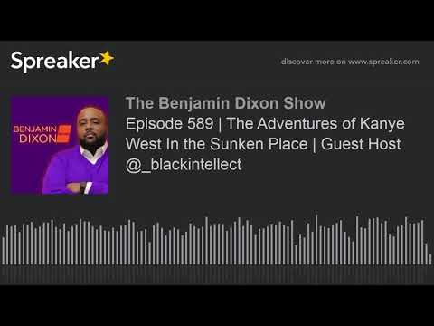 Episode 589 | The Adventures of Kanye West In the Sunken Place | Guest Host @_blackintellect