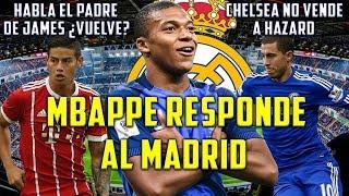 MBAPPE RESPONDE AL MADRID   CHELSEA NO VENDE A HAZARD   HABLA PADRE DE JAMES   EMPIEZA PRETEMPORADA